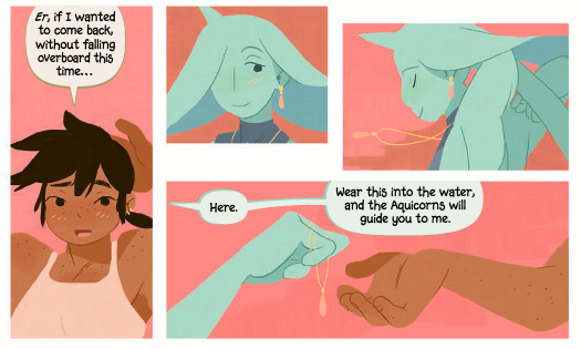 "Panels from Aquicorn Cove, in which one character gives another a necklace. The character asks, ""Er, if I wanted to come back, without falling overboard this time..."", and the second character responds, ""Here, wear this into the water, and the Aquicorns will guide you to me."""