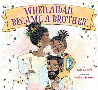 The cover of When Aidan Became a Brother, by Kyle Lukoff and Kaylani Juanita.