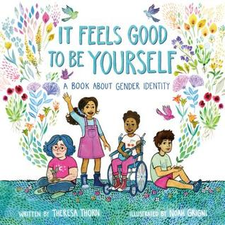 The cover of It Feels Good to Be Yourself, by Theresa Thorn and Noah Grigni.