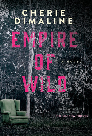 The cover of Empire of Wild: A Novel, by Cherie Dimaline. The cover also notes that the author is the same as the #1 Bestseller The Marrow Thieves. The image is a mostly desaturated image of a green armchair sitting in the middle of a forest clearing.
