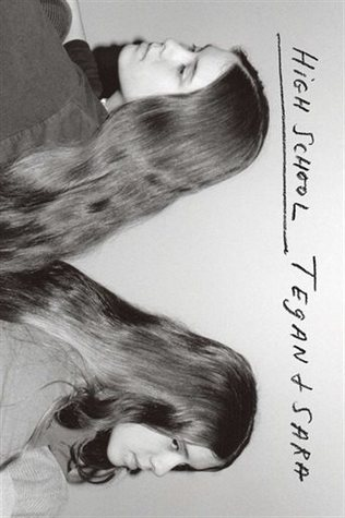 Cover image of High School, by Tegan and Sara. Image is of two twins with long, thick hair, standing back to back, looking into the distance. Image is black and white, on a light gray background. Image is oriented in landscape, although the book is oriented in portrait.