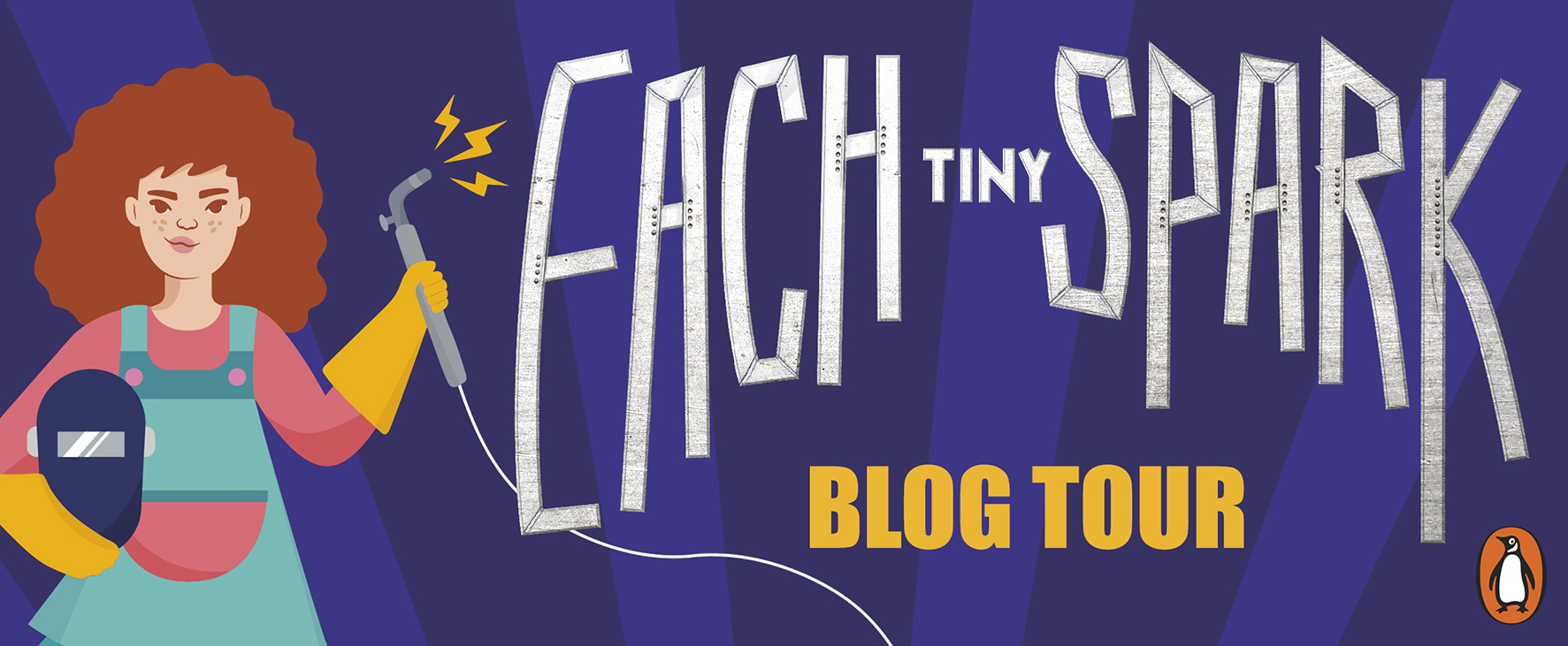 A banner for the Each Tiny Spark Blog Tour, with that text, and the Penguin logo in the bottom right hand corner. The image on the left shows a girl with light skin and curly red hair, wearing a pink shirt and green coveralls and yellow gloves, holding a welding helmet and a welder. There are small lightning bolts coming out of the welder.