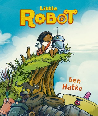 The cover of Little Robot, by Ben Hatke. A young person of colour and a small robot sit on a grassy ledge overlooking a junkyard. A black cat climbs on discarded tires, and an angry eye peers up from the trash.
