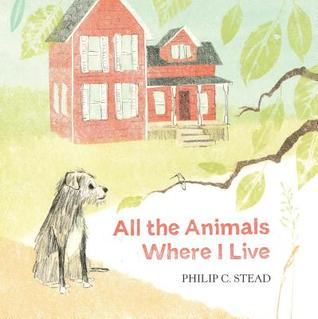 The cover of All the Animals where I live, which depicts a red house in the background, a shaggy dog, and in the foreground, a tree branch, with green leaves.