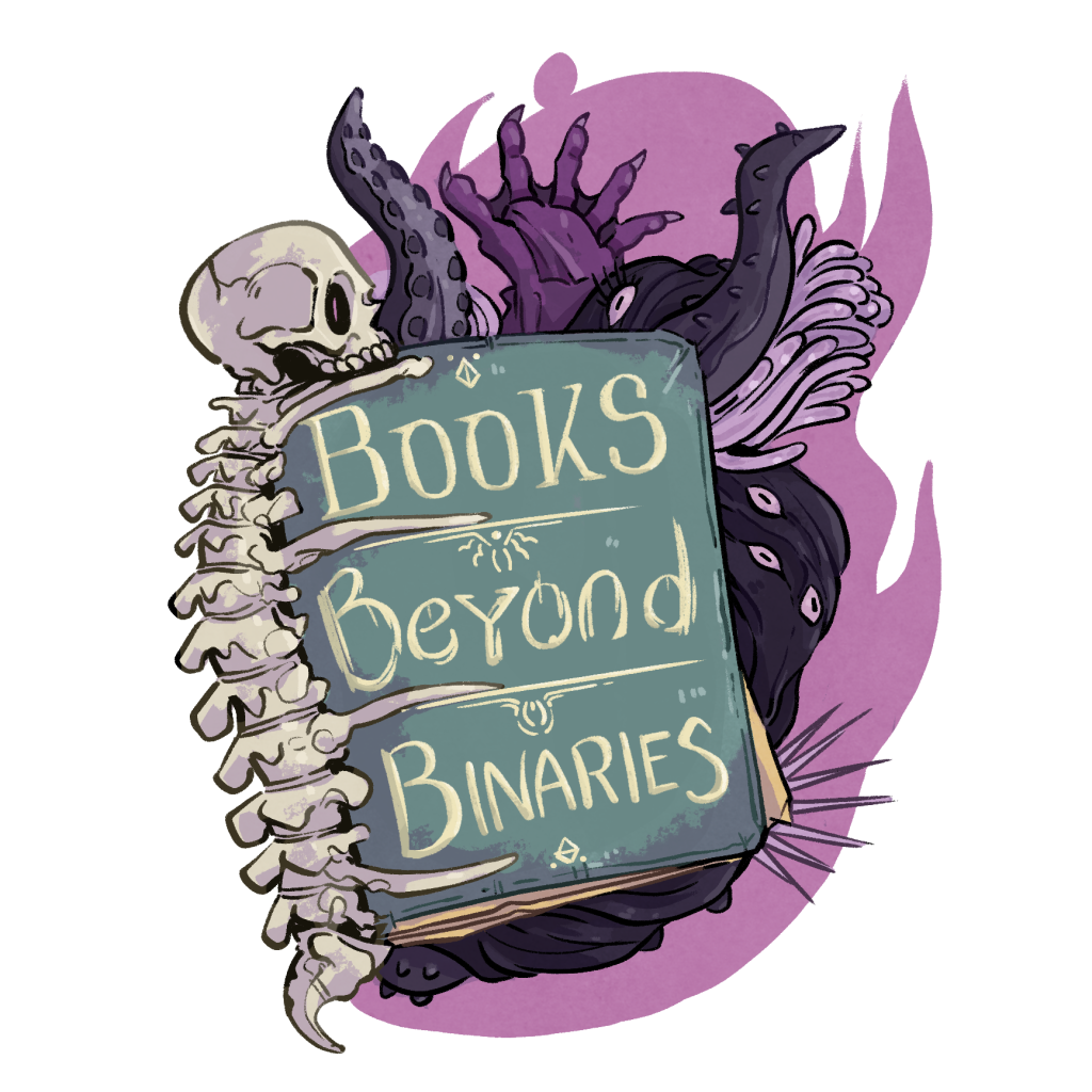 "A green book that says ""Books Beyond Binaries"". There is an actual bone spine on the book spine with a skull at the top. Creepy stuff oozes out of the pages, and there is a purple background."