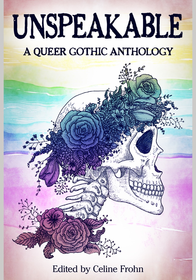 The cover of Unspeakable: A Queer Gothic Anthology, which features a skeleton wearing a flower crown and collar on a rainbow backdrop.