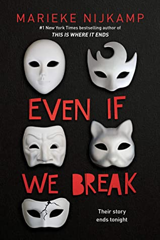 Cover of Even If We Break, by Marieke Nijkamp. White theatre masks on a black background, and text that reads, EVEN IF WE BREAK. One of the masks is cracked.