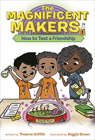 The cover of Magnificent Makers: How to Test a Friendship, showing three children of colour looking at a biodome on a table.